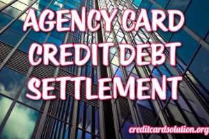 Agency Card Credit Debt Settlement
