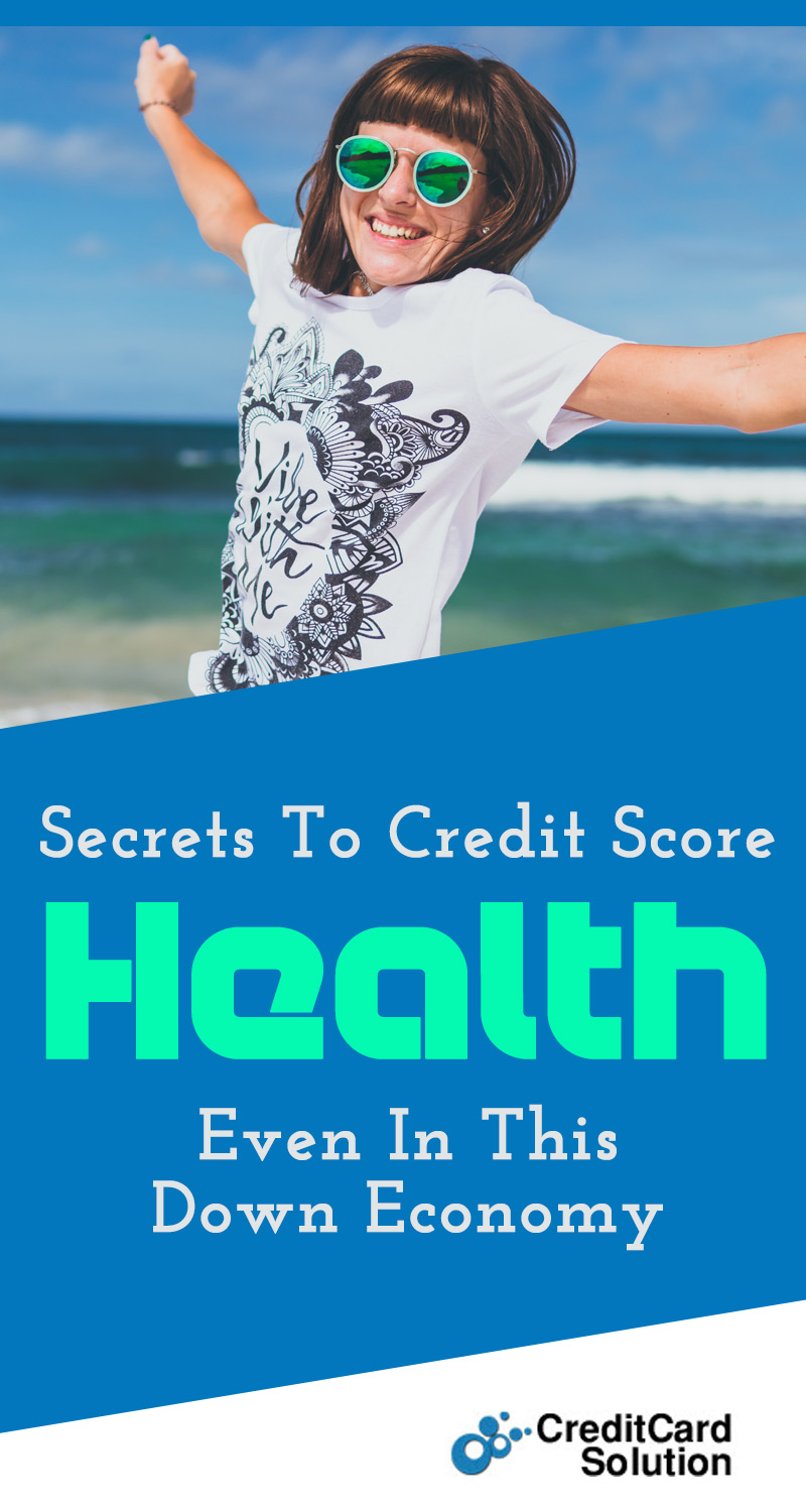 Secrets To Credit Score Health Even In This Down Economy