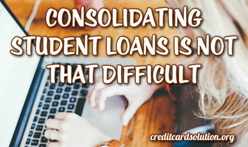 Consolidating Student Loans Is Not That Difficult