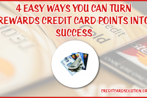 4 Easy Ways You Can Turn Rewards Credit Card Points Into Success