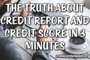 The Truth About Credit Report and Credit Score In 3 Minutes